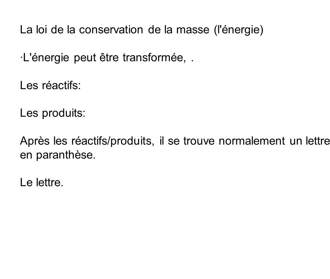 La loi de la conservation de la masse (l'énergie) ·L'énergie peut être transformée,. Les réactifs: Les produits: Après les réactifs/produits, il se tr