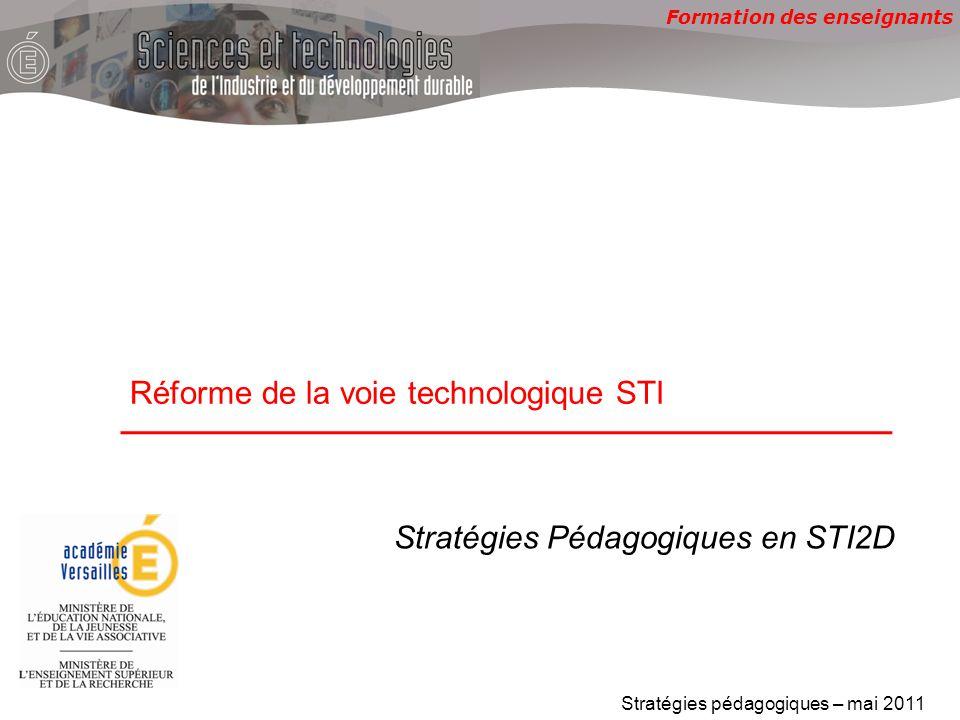 Formation des enseignants Réforme de la voie technologique STI Stratégies pédagogiques – mai 2011 Stratégies Pédagogiques en STI2D