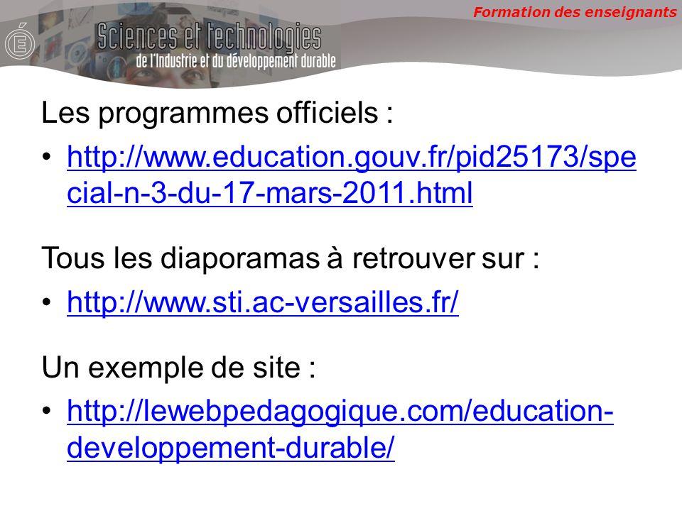 Formation des enseignants Les programmes officiels : http://www.education.gouv.fr/pid25173/spe cial-n-3-du-17-mars-2011.htmlhttp://www.education.gouv.fr/pid25173/spe cial-n-3-du-17-mars-2011.html Tous les diaporamas à retrouver sur : http://www.sti.ac-versailles.fr/ Un exemple de site : http://lewebpedagogique.com/education- developpement-durable/http://lewebpedagogique.com/education- developpement-durable/