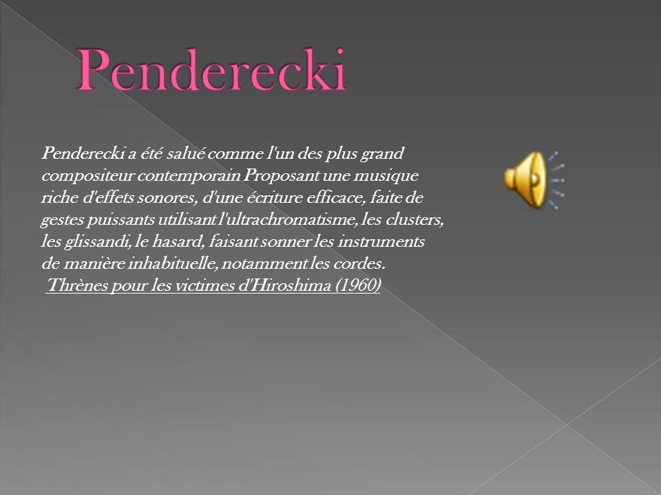 Penderecki a été salué comme l'un des plus grand compositeur contemporain Proposant une musique riche d'effets sonores, d'une écriture efficace, faite
