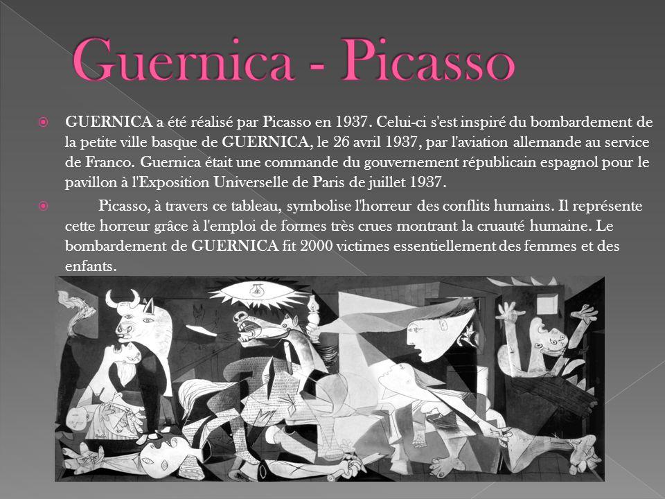  GUERNICA a été réalisé par Picasso en 1937. Celui-ci s'est inspiré du bombardement de la petite ville basque de GUERNICA, le 26 avril 1937, par l'av