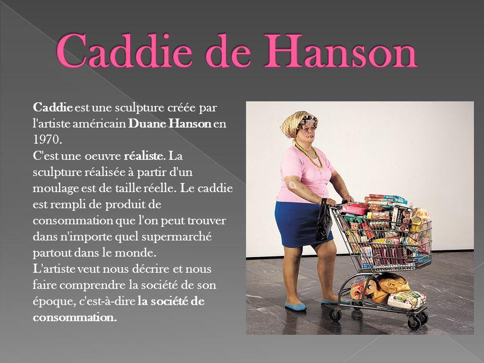 Caddie est une sculpture créée par l'artiste américain Duane Hanson en 1970. C'est une oeuvre réaliste. La sculpture réalisée à partir d'un moulage es