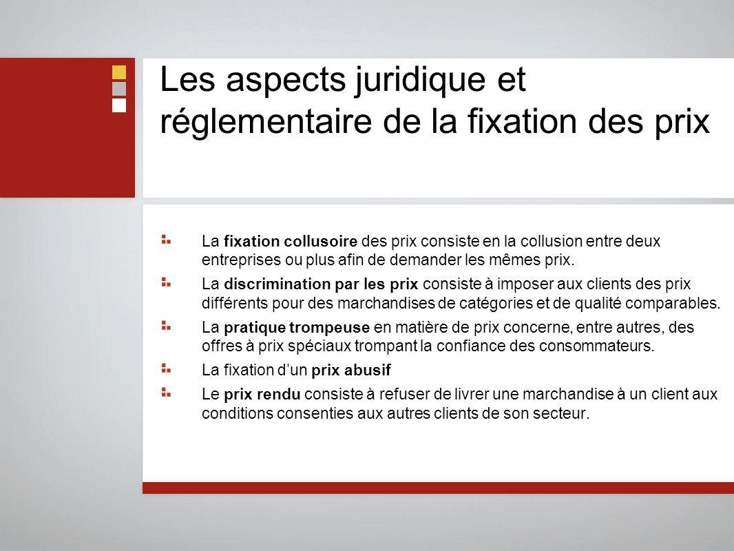 Les aspects juridique et réglementaire de la fixation des prix La fixation collusoire des prix consiste en la collusion entre deux entreprises ou plus afin de demander les mêmes prix.