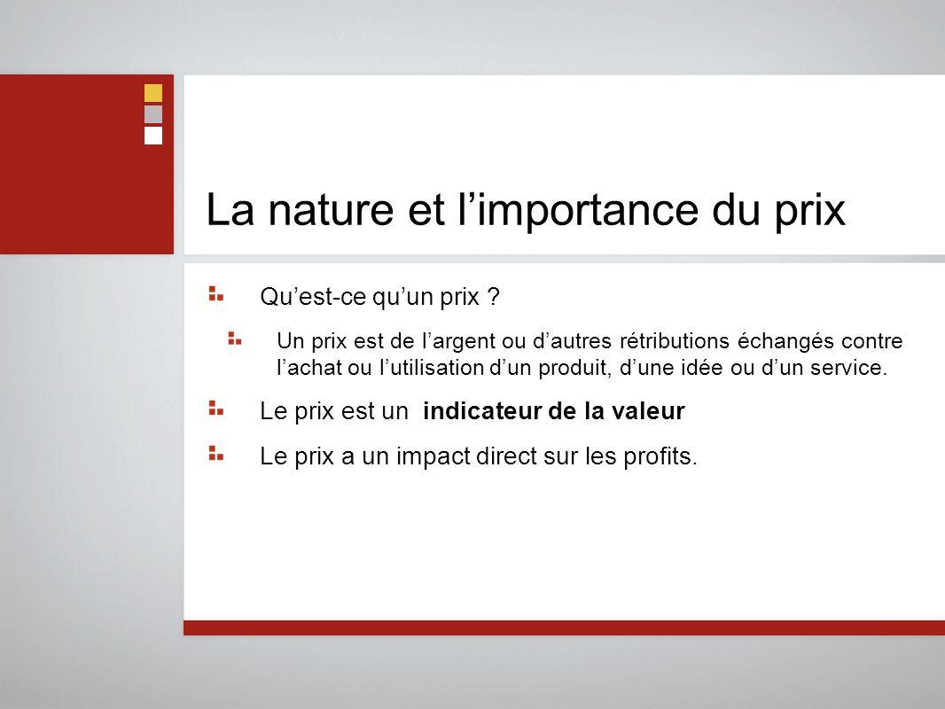 La nature et l'importance du prix Qu'est-ce qu'un prix ? Un prix est de l'argent ou d'autres rétributions échangés contre l'achat ou l'utilisation d'u