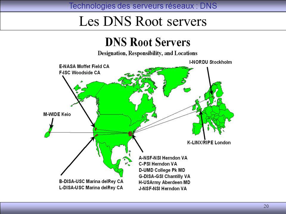 20 Les DNS Root servers Technologies des serveurs réseaux : DNS