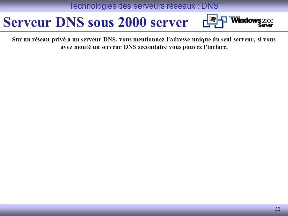 32 Serveur DNS sous 2000 server Sur un réseau privé a un serveur DNS, vous mentionnez l'adresse unique du seul serveur, si vous avez monté un serveur