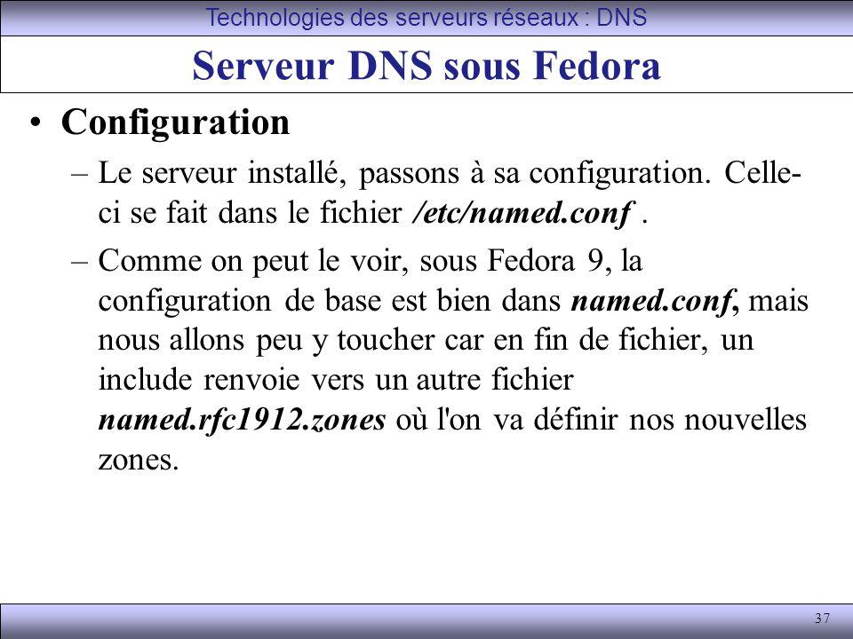 37 Serveur DNS sous Fedora Configuration –Le serveur installé, passons à sa configuration. Celle- ci se fait dans le fichier /etc/named.conf. –Comme o
