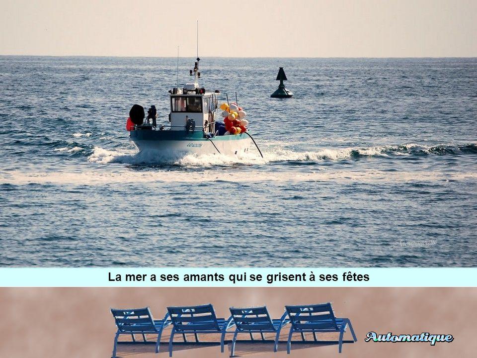 La mer a ses amants qui s'enivrent de vent
