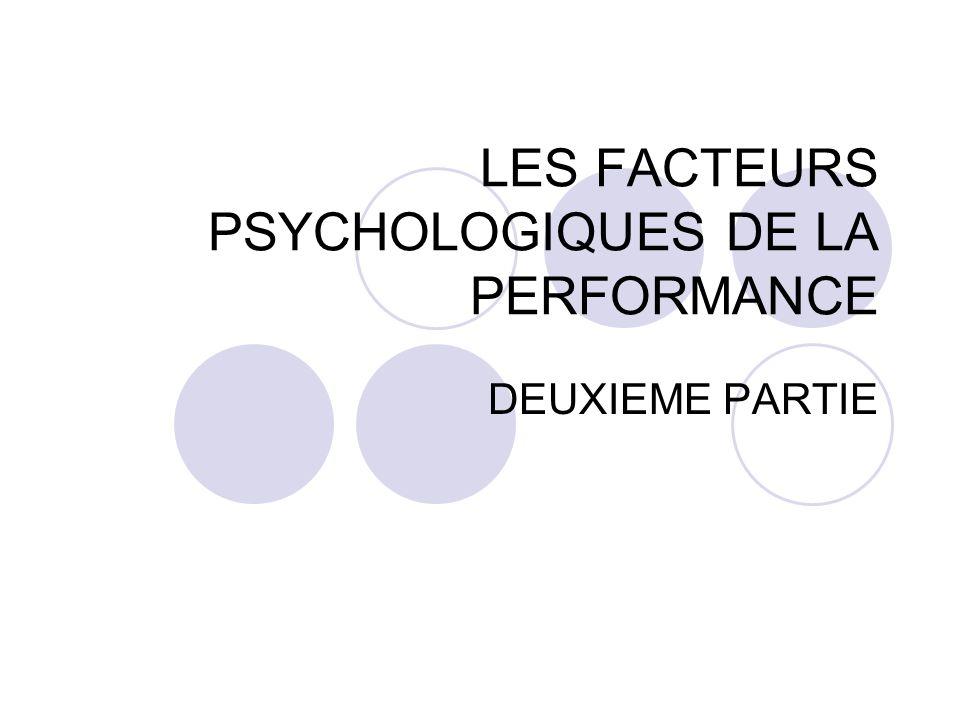 LES FACTEURS PSYCHOLOGIQUES DE LA PERFORMANCE DEUXIEME PARTIE