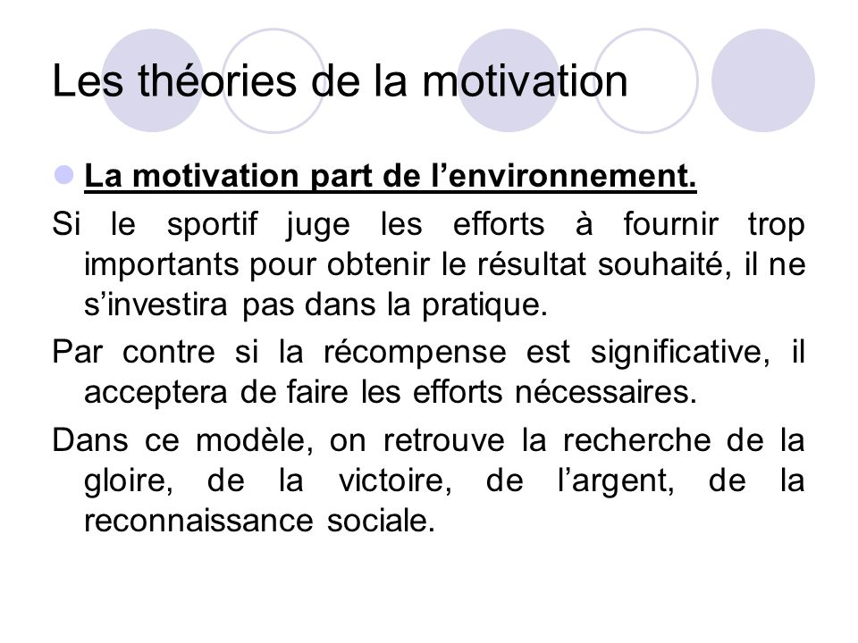 Les théories de la motivation La motivation part de l'environnement. Si le sportif juge les efforts à fournir trop importants pour obtenir le résultat