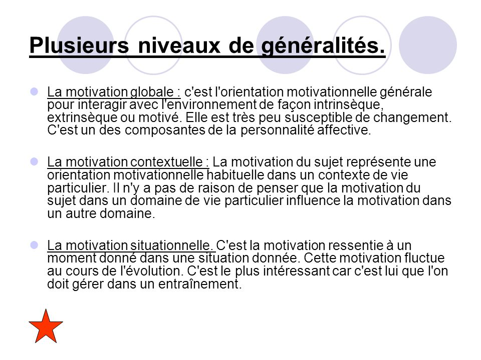 Plusieurs niveaux de généralités. La motivation globale : c'est l'orientation motivationnelle générale pour interagir avec l'environnement de façon in