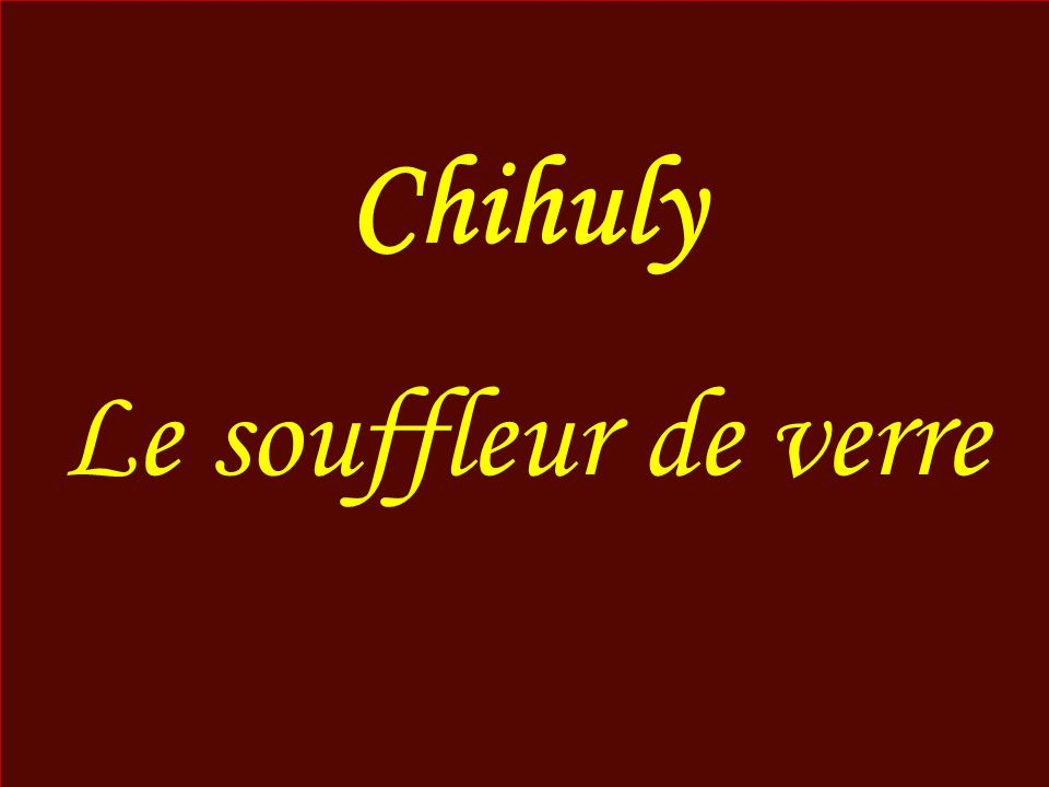 Dale Chihuly (né le 20 septembre 1941, à TACOMA, WASHINGTON U.S.A ) est un souffleur de verre.