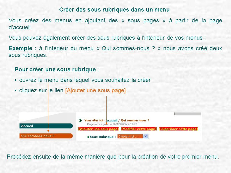 Créer des sous rubriques dans un menu Vous créez des menus en ajoutant des « sous pages » à partir de la page d'accueil. Vous pouvez également créer d