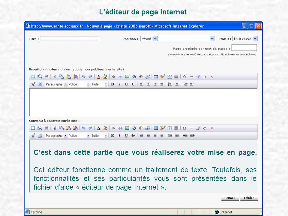 L'éditeur de page Internet C'est dans cette partie que vous réaliserez votre mise en page. Cet éditeur fonctionne comme un traitement de texte. Toutef