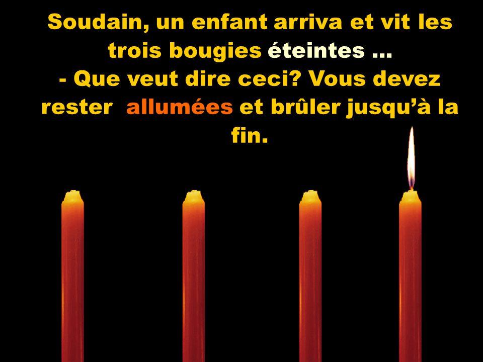 Soudain, un enfant arriva et vit les trois bougies éteintes...