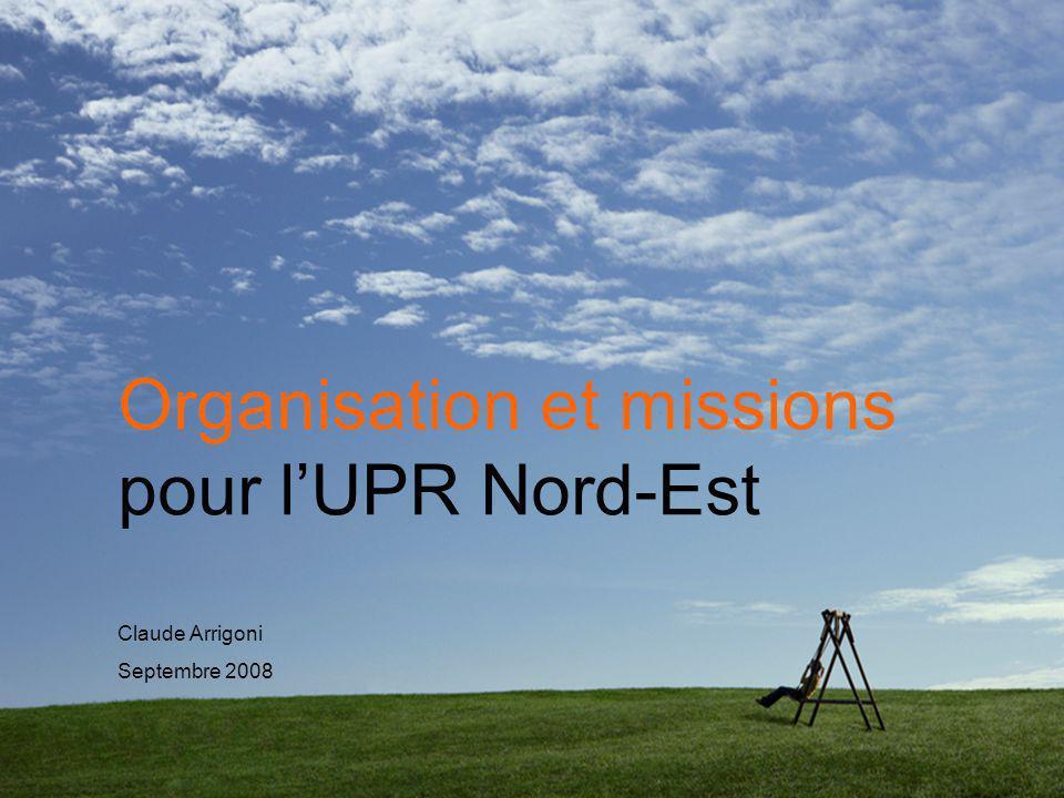 Organisation et missions pour l'UPR Nord-Est Claude Arrigoni Septembre 2008