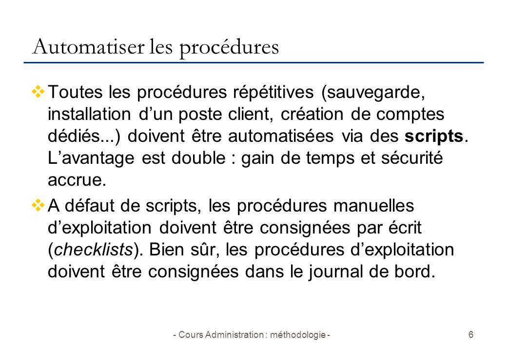 - Cours Administration : méthodologie -6 Automatiser les procédures  Toutes les procédures répétitives (sauvegarde, installation d'un poste client, c
