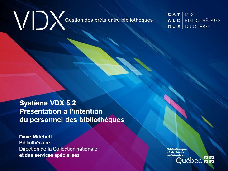 test Système VDX 5.2 Présentation à l'intention du personnel des bibliothèques Dave Mitchell Bibliothécaire Direction de la Collection nationale et des services spécialisés
