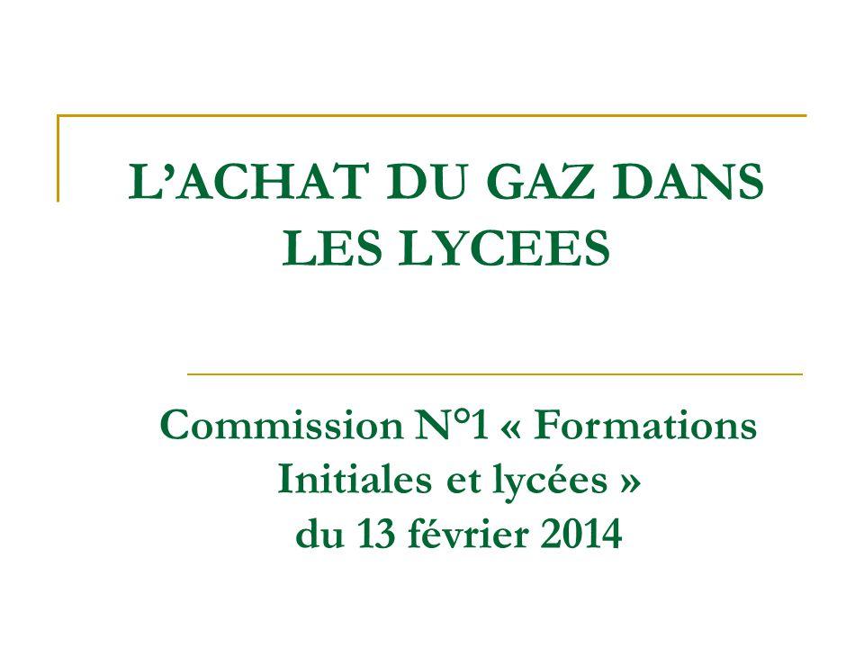 L'ACHAT DU GAZ DANS LES LYCEES Commission N°1 « Formations Initiales et lycées » du 13 février 2014