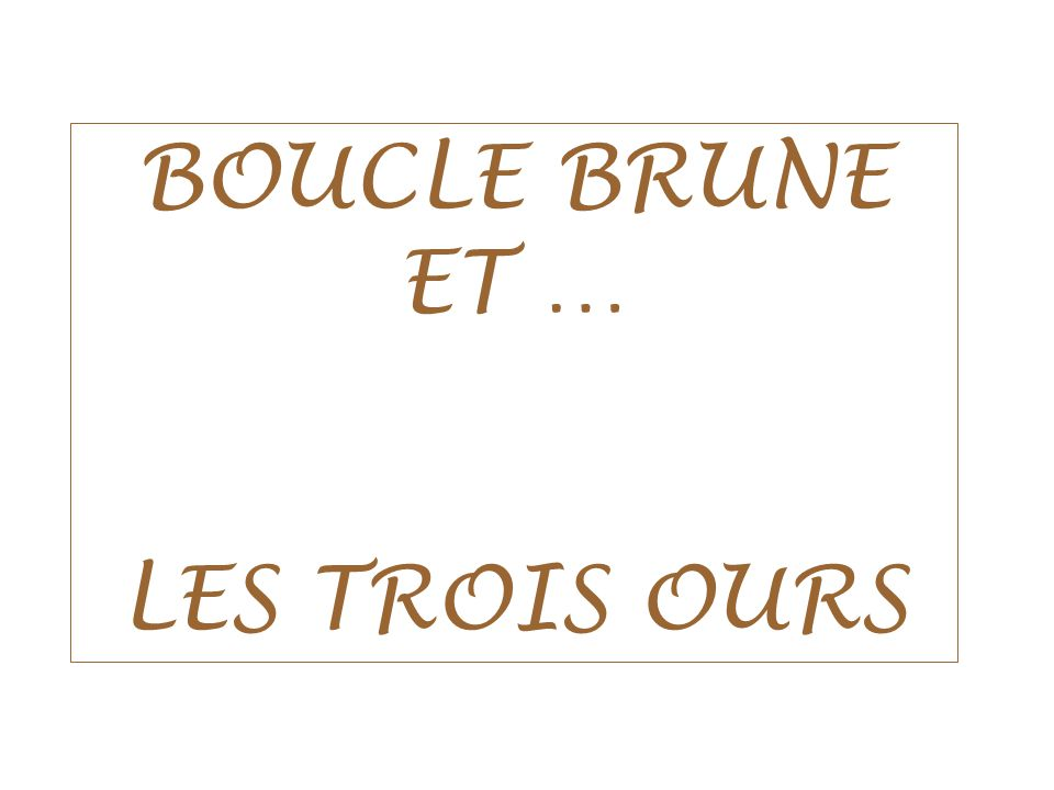 BOUCLE BRUNE ET … LES TROIS OURS