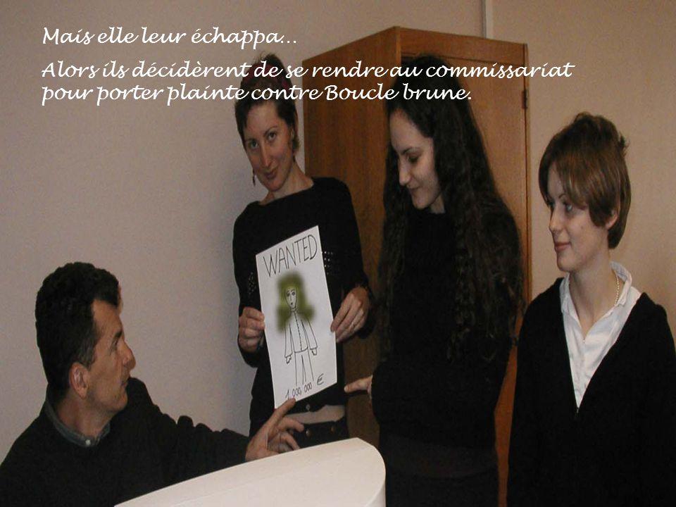 Mais elle leur échappa… Alors ils décidèrent de se rendre au commissariat pour porter plainte contre Boucle brune.