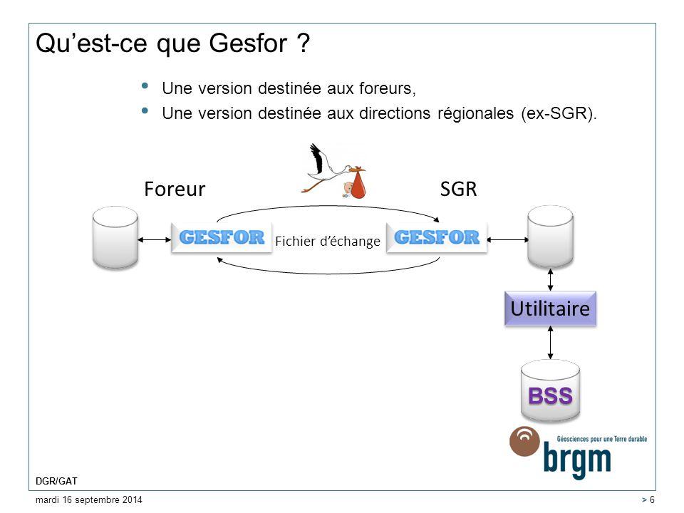 Qu'est-ce que Gesfor ? Une version destinée aux foreurs, Une version destinée aux directions régionales (ex-SGR). mardi 16 septembre 2014 DGR/GAT > 6