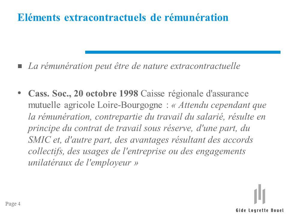 Page 4 Eléments extracontractuels de rémunération n La rémunération peut être de nature extracontractuelle Cass. Soc., 20 octobre 1998 Caisse régional