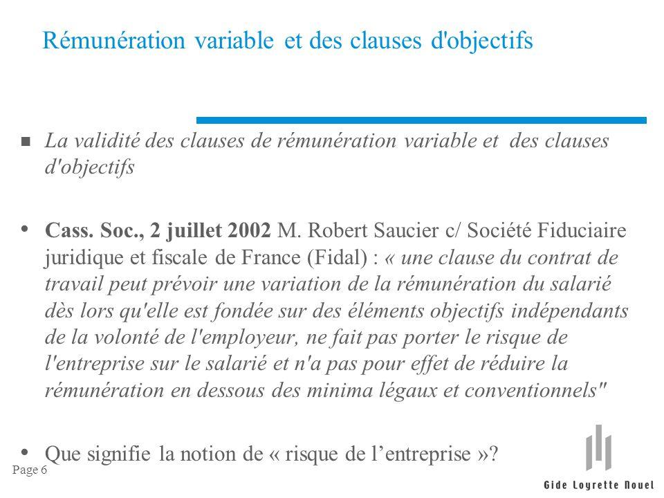 Page 7 Rémunération variable et des clauses d objectifs n La modification de la rémunération variable L'impossibilité pour l'employeur de modifier unilatéralement la rémunération variable et, en cas de désaccord, l'intervention du juge.