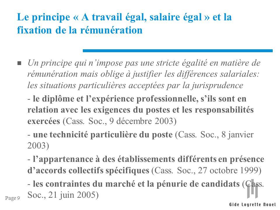 Page 9 Le principe « A travail égal, salaire égal » et la fixation de la rémunération n Un principe qui n'impose pas une stricte égalité en matière de