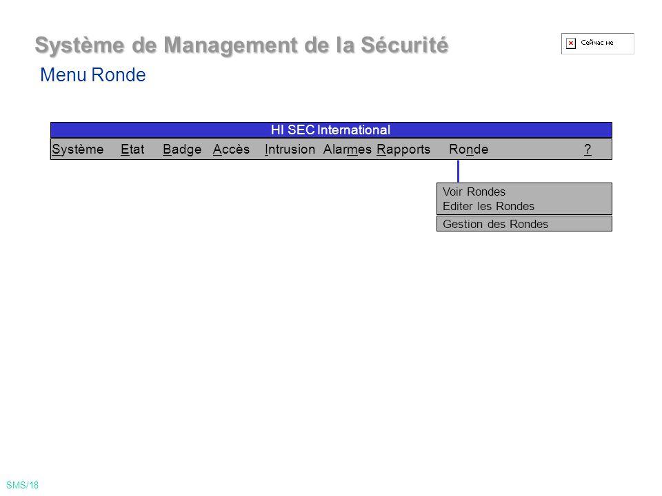 Système de Management de la Sécurité Rapport Temps de Présence Rapports Opérateurs Rapports Evénements Rapports Alarmes Menu Rapports SMS/17 SystèmeEtatBadgeAccèsIntrusionAlarmesRapportsRonde.