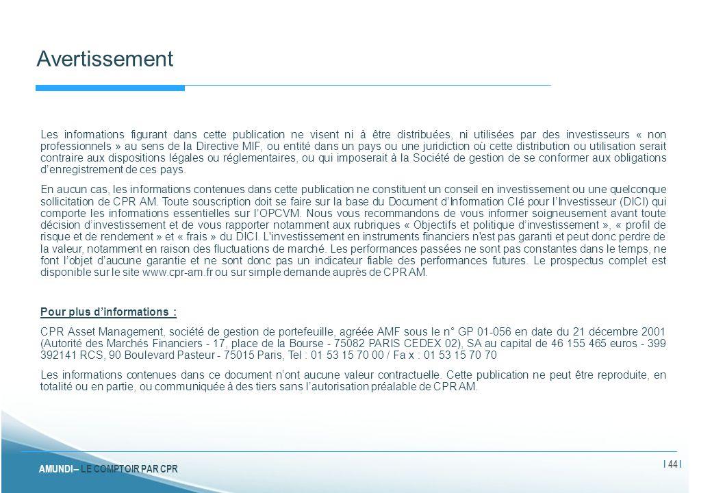 AMUNDI – LE COMPTOIR PAR CPR Avertissement Les informations figurant dans cette publication ne visent ni à être distribuées, ni utilisées par des inve