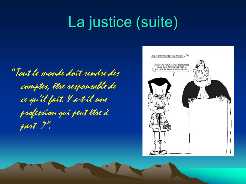 La justice (suite) Tout le monde doit rendre des comptes, être responsable de ce qu'il fait.