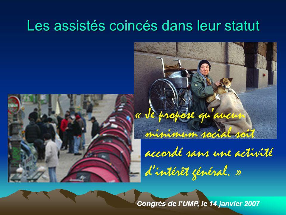 Les assistés coincés dans leur statut Congrès de l'UMP, le 14 janvier 2007 « Je propose qu'aucun minimum social soit accordé sans une activité d'intérêt général.