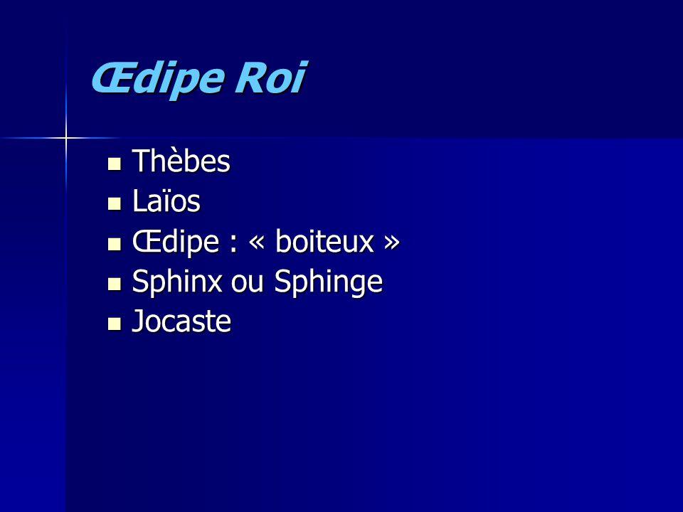 Œdipe Roi Thèbes Thèbes Laïos Laïos Œdipe : « boiteux » Œdipe : « boiteux » Sphinx ou Sphinge Sphinx ou Sphinge Jocaste Jocaste