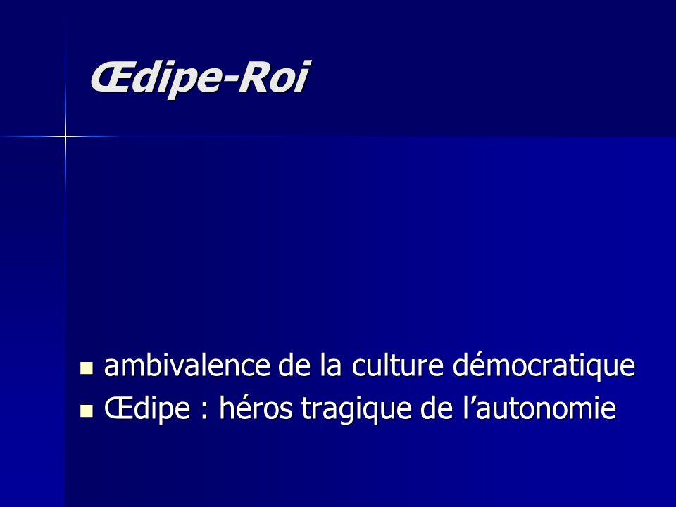 ambivalence de la culture démocratique ambivalence de la culture démocratique Œdipe : héros tragique de l'autonomie Œdipe : héros tragique de l'autono