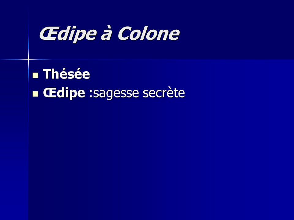 Thésée Thésée Œdipe :sagesse secrète Œdipe :sagesse secrète Œdipe à Colone