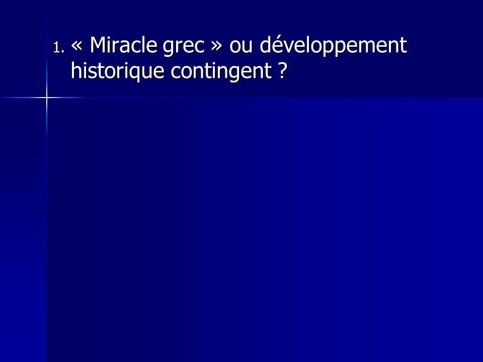 1. « Miracle grec » ou développement historique contingent ?