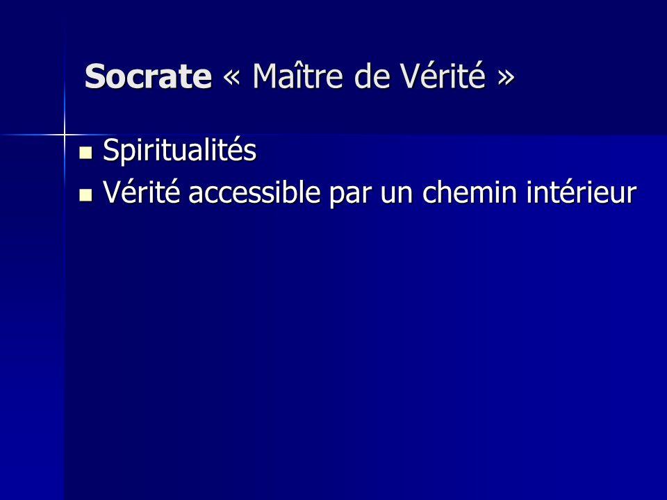 Socrate « Maître de Vérité » Spiritualités Spiritualités Vérité accessible par un chemin intérieur Vérité accessible par un chemin intérieur