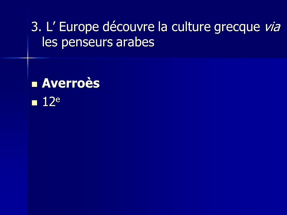 3. L' Europe découvre la culture grecque via les penseurs arabes Averroès Averroès 12 e 12 e