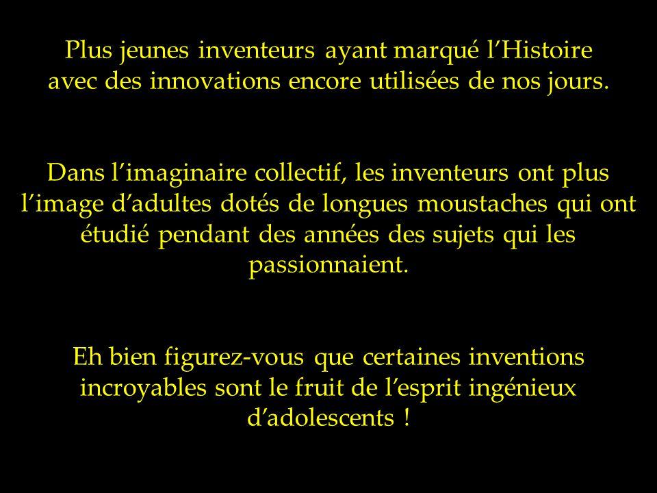 Plus jeunes inventeurs ayant marqué l'Histoire avec des innovations encore utilisées de nos jours.