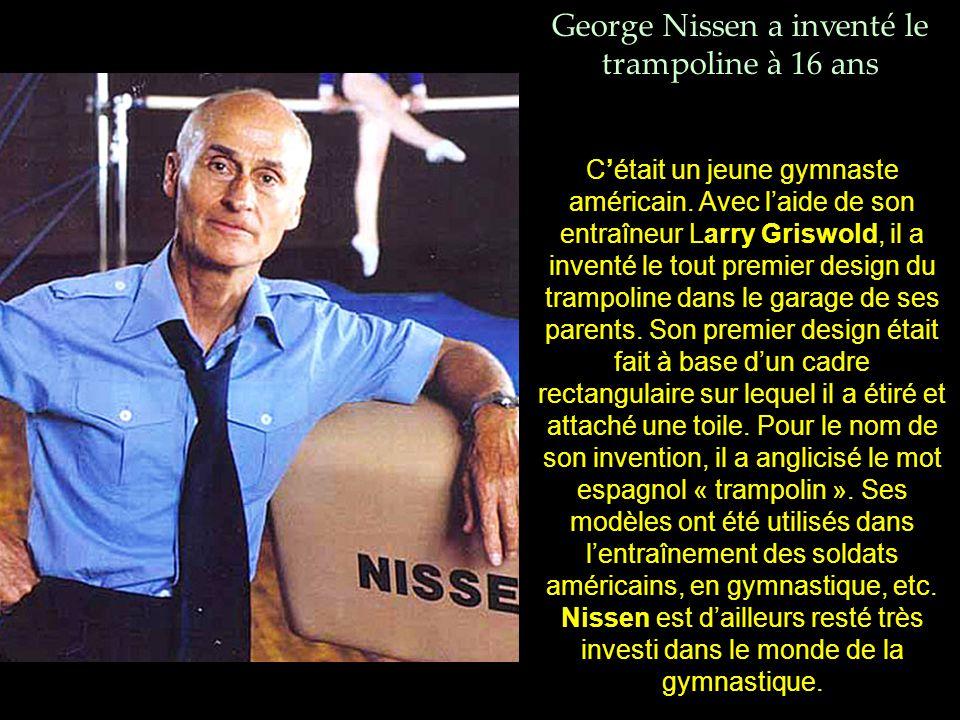 George Nissen a inventé le trampoline à 16 ans C'était un jeune gymnaste américain.