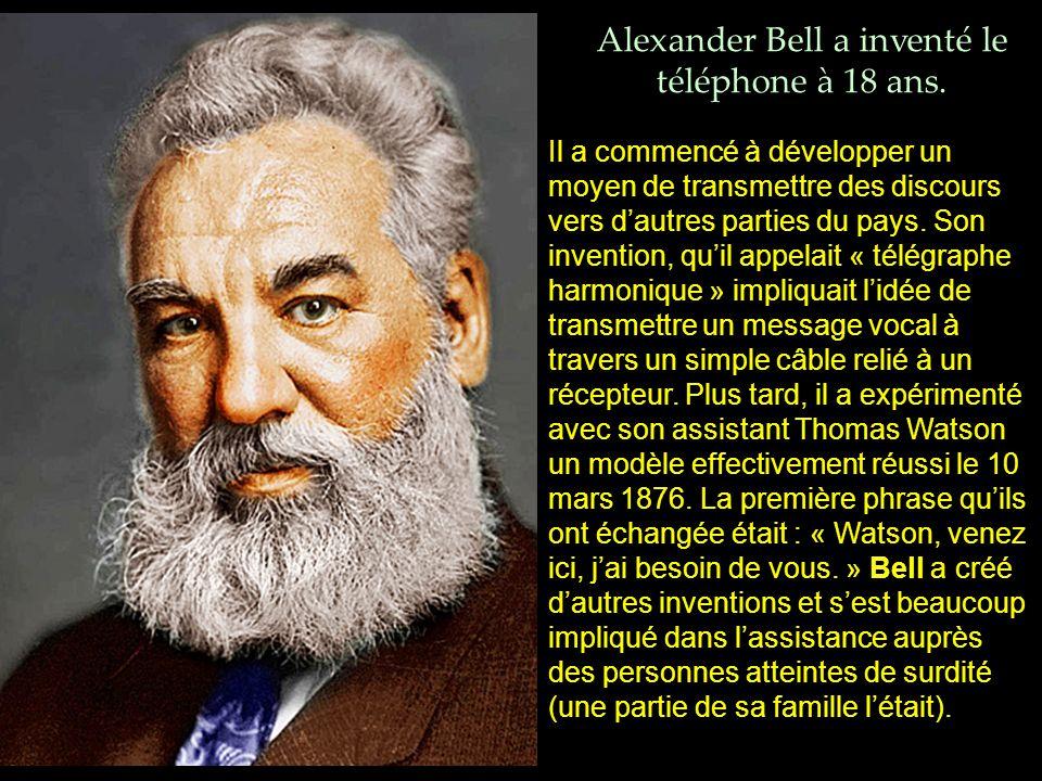 Alexander Bell a inventé le téléphone à 18 ans.