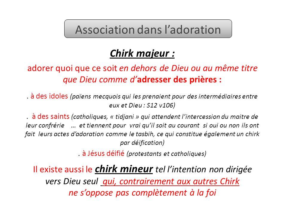 Association dans l'adoration Chirk majeur : adorer quoi que ce soit en dehors de Dieu ou au même titre que Dieu comme d'adresser des prières :.