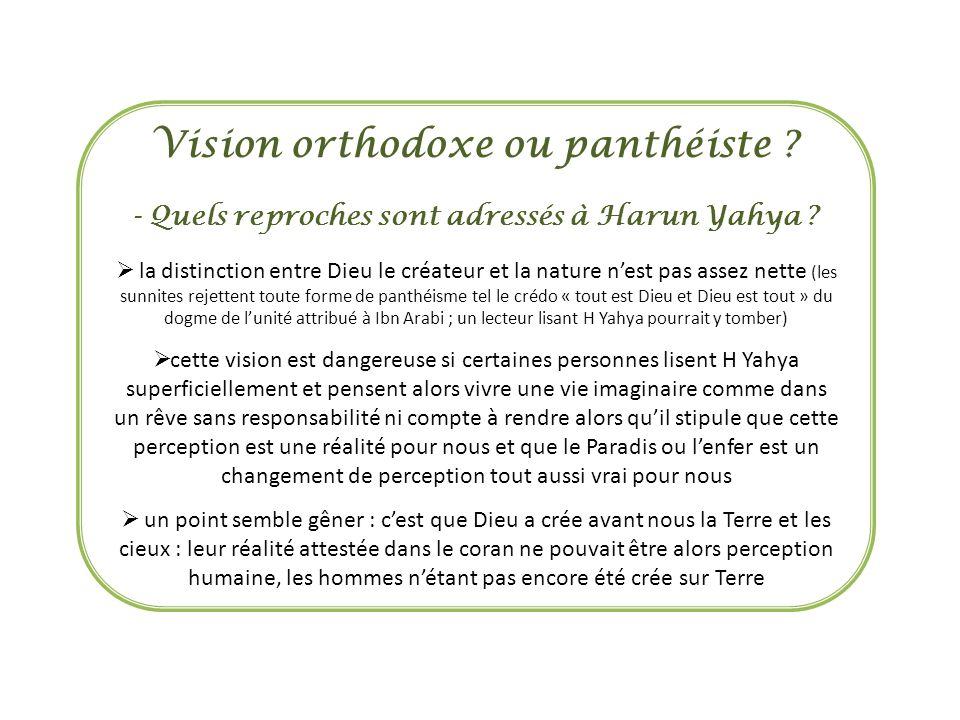 Vision orthodoxe ou panthéiste . - Quels reproches sont adressés à Harun Yahya .