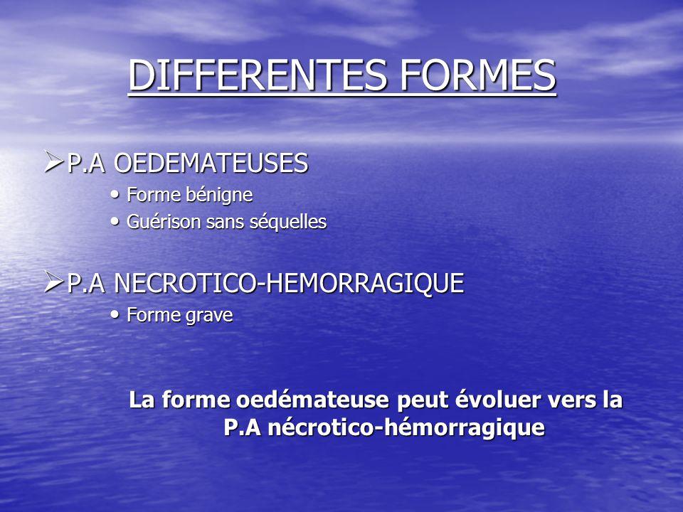 DIFFERENTES FORMES  P.A OEDEMATEUSES Forme bénigne Forme bénigne Guérison sans séquelles Guérison sans séquelles  P.A NECROTICO-HEMORRAGIQUE Forme g
