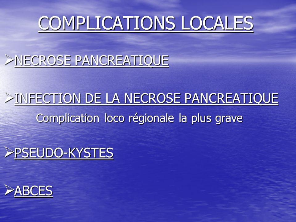 COMPLICATIONS LOCALES  NECROSE PANCREATIQUE  INFECTION DE LA NECROSE PANCREATIQUE Complication loco régionale la plus grave Complication loco région