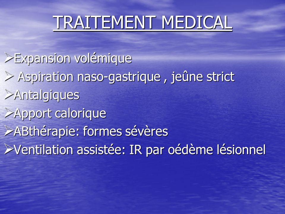 TRAITEMENT MEDICAL  Expansion volémique  Aspiration naso-gastrique, jeûne strict  Antalgiques  Apport calorique  ABthérapie: formes sévères  Ven