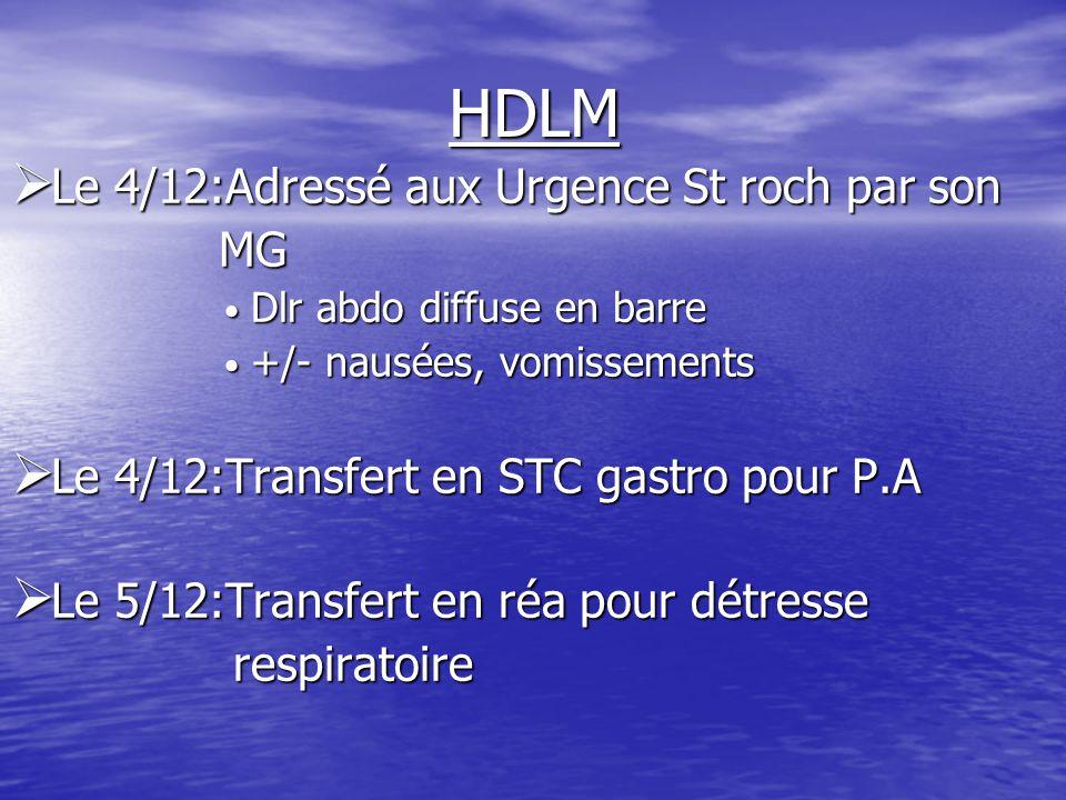 HDLM  Le 4/12:Adressé aux Urgence St roch par son MG MG Dlr abdo diffuse en barre Dlr abdo diffuse en barre +/- nausées, vomissements +/- nausées, vo