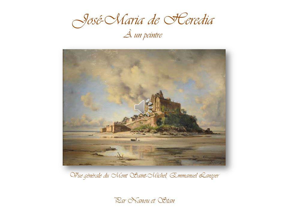José-Maria de Heredia À un peintre Vue générale du Mont Saint-Michel, Emmanuel Lansyer Par Nanou et Stan