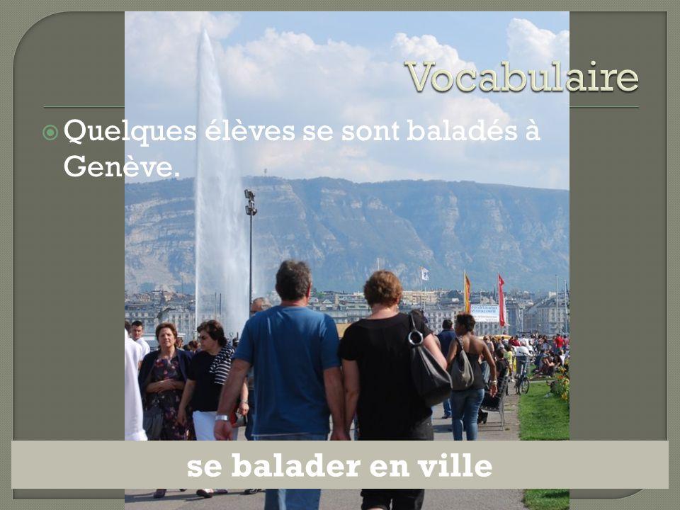  Quelques élèves se sont baladés à Genève. se balader en ville